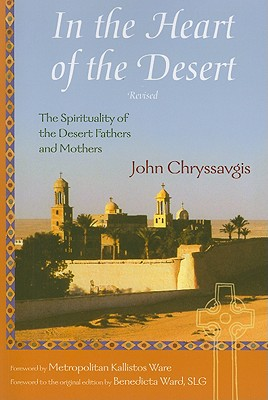 In the Heart of the Desert: Revised Edition: The Spirituality of the Desert Fathers and Mothers (Treasures of the World's Religions), JOHN CHRYSSAVGIS