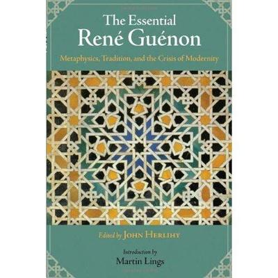 Image for The Essential Rene Guenon: Metaphysics, Tradition, and the Crisis of Modernity