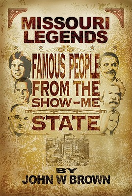 Missouri Legends: Famous People from the Show-Me State, Brown, John W.
