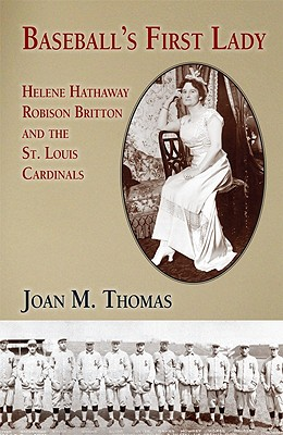 Baseball's First Lady: Helene Hathaway, Robison Britton, and the St. Louis Cardinals, Thomas, Joan M.