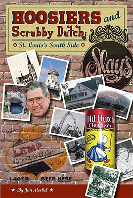 Hoosiers and Scrubby Dutch: St Louis's South Side, Merkel, Jim