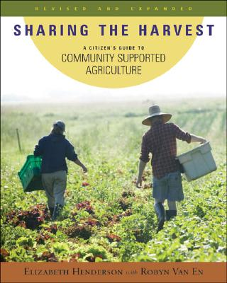 Image for Sharing the Harvest: A Citizen's Guide to Community Supported Agriculture, Revised and Expanded