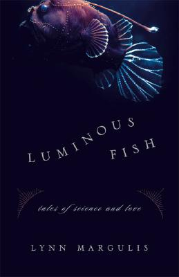 Luminous Fish: Tales of Science and Love (Sciencewriters), Lynn Margulis