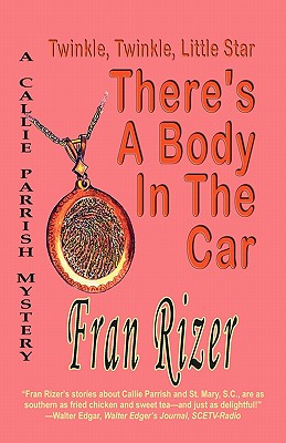 TWINKLE, TWINKLE, LITTLE STAR, THERE'S A BODY IN THE CAR (CALLIE PARRISH), RIZER, FRAN