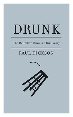 Drunk: The Definitive Drinker's Dictionary, Paul Dickson