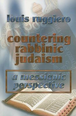 Countering Rabbinic Judaism: A Messianic Perspective, Ruggiero, Louis