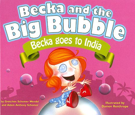Becka Goes to India (Becka and the Big Bubble), Wendel, Gretchen Schomel; Schomer, Adam Anthony