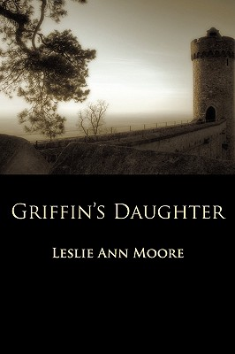 Griffin's Daughter (Griffin's Daughter Trilogy), Moore, Leslie Ann