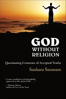 God Without Religion: Questioning Centuries of Accepted Truths, Saranam,Sankara/Gandhi,Arun (Fr