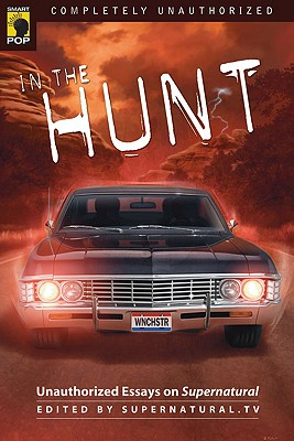 Image for In the Hunt: Unauthorized Essays on Supernatural (Smart Pop series)