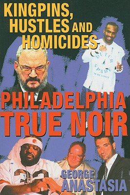 Image for Philadelphia True Noir: Kingpins, Hustles and Homicides