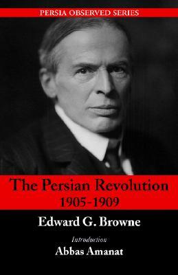 The Persian Revolution of 1905-1909, Edward G. Browne; Abbas Amanat (editor)