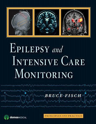 Epilepsy and Intensive Care Monitoring: Principles and Practice, Fisch MD, Bruce