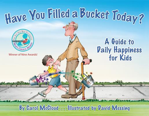 Have You Filled a Bucket Today? A Guide to Daily Happiness for Kids, McCloud, Carol; Messing, David [Illustrator]