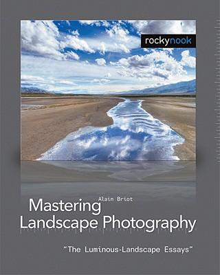 Mastering Landscape Photography: The Luminous Landscape Essays, Briot, Alain