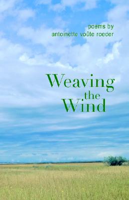 Weaving the Wind, Roeder, Antoinette Voûte
