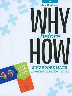 Image for Why Before How: Singapore Math Computation Strategies, Grades 1-6