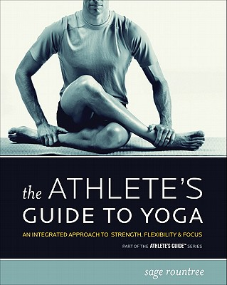 The Athlete's Guide to Yoga: An Integrated Approach to Strength, Flexibility, and Focus, Rountree, Sage