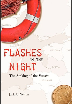 Flashes in the Night: The Sinking of the Estonia, Jack A. Nelson