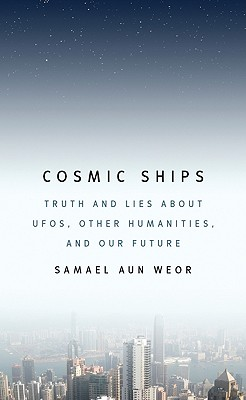 Image for Cosmic Ships: Truth and Lies about UFOs, Other Humanities, and Our Future