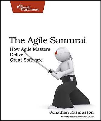 The Agile Samurai: How Agile Masters Deliver Great Software (Pragmatic Programmers), Rasmusson, Jonathan