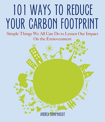 Image for 101 Ways to Reduce Your Carbon Footprint: Simple Things We All Can Do to Lessen Our Impact on the Environment