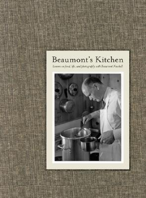 Image for Beaumont's Kitchen: Lessons on Food, Life and Photography with Beaumont Newhall