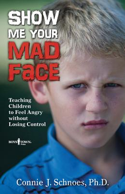 Image for Show Me Your Mad Face: Teaching Children to Feel Angry Without Losing Control