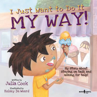 I Just Want to Do It My Way!: My Story About Staying on Task and Asking for Help (Best Me I Can Be!), Julia Cook