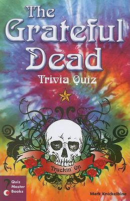 The Grateful Dead Trivia Quiz, Mark J. Knickelbine
