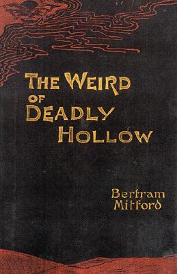 The Weird of Deadly Hollow (Valancourt Classics), Mitford, Bertram