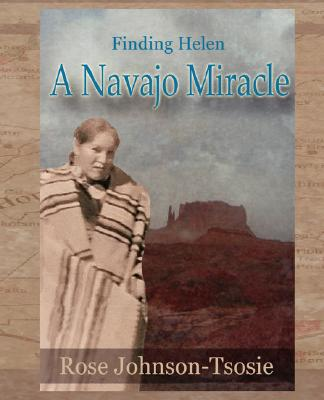 Finding Helen - A Navajo Miracle, ROSE W. JOHNSON-TSOSIE