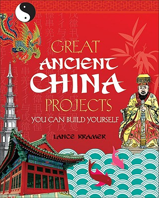 Image for Great Ancient China Projects You Can Build Yourself (Build It Yourself)