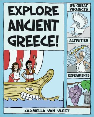 Explore Ancient Greece!: 25 Great Projects, Activities, Experiments (Explore Your World), Van Vleet, Carmella