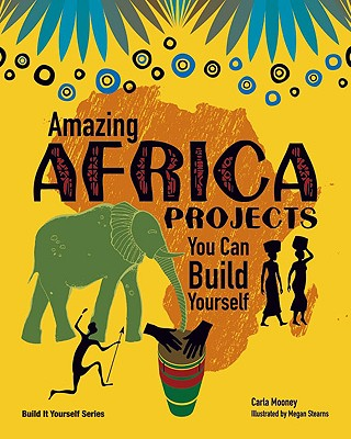 Amazing AFRICA PROJECTS: You Can Build Yourself (Build It Yourself), Mooney, Carla