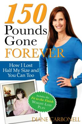 Image for 150 Pounds Gone Forever: How I Lost Half My Size and You Can Too