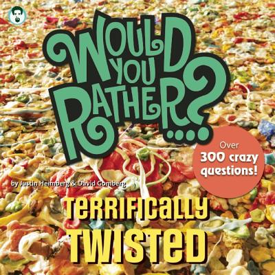 """Would You Rather...? Terrifically Twisted: Over 300 Crazy Questions!, """"Heimberg, Justin, Gomberg, David"""""""