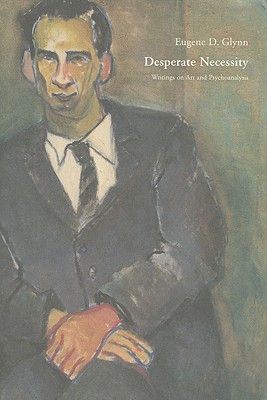 Image for Desperate Necessity: Writing on Art and Psychoanalysis