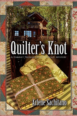 Quilter's Knot: A Harriet Truman/Loose Threads Mystery (Loose Threads Mysteries), Arlene Sachitano