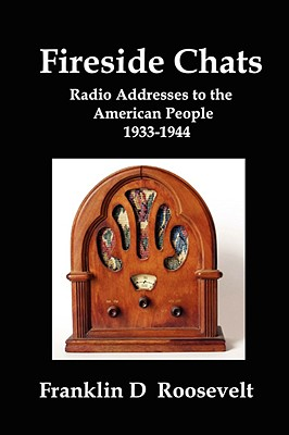 Fireside Chats: Radio Addresses to the American People 1933-1944, Roosevelt, Franklin D.