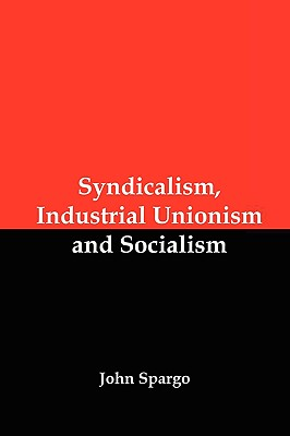 Syndicalism, Industrial Unionism and Socialism, Spargo, John