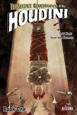 The Secret Adventures of Houdini: Book One, Todd Hunt