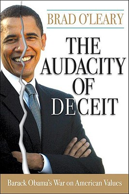 The Audacity of Deceit: Barack Obama's War on American Values, Brad O'Leary
