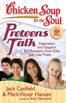 Chicken Soup for the Soul: Preteens Talk: Inspiration and Support for Preteens from Kids Just Like Them, Jack Canfield, Mark Victor Hansen, Amy Newmark