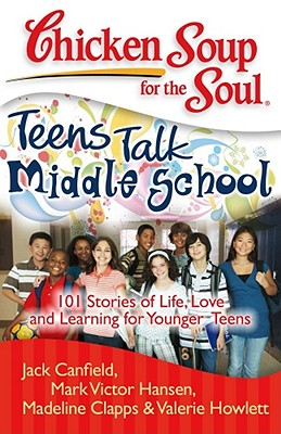 Image for Chicken Soup for the Soul: Teens Talk Middle School: 101 Stories of Life, Love, and Learning for Younger Teens