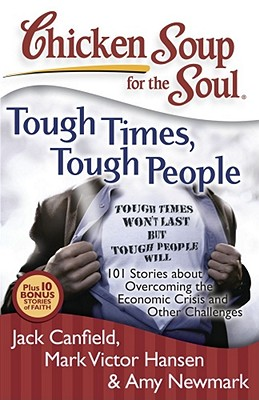 Image for Chicken Soup for the Soul: Tough Times, Tough People: 101 Stories about Overcoming the Economic Crisis and Other Challenges