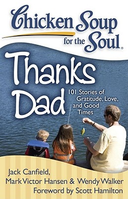 Image for Chicken Soup for the Soul: Thanks Dad: 101 Stories of Gratitude, Love, and Good Times