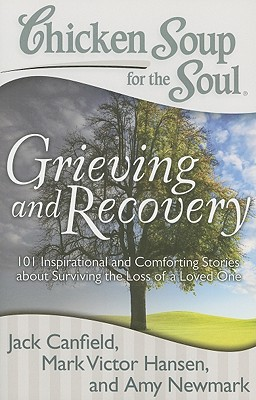 Chicken Soup for the Soul Grieving and Recovery, JACK CANFIELD