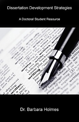 Dissertation Development Strategies: A Doctoral Student Resource, Holmes, Barbara
