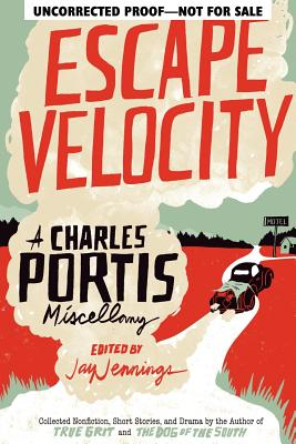 Escape Velocity: A Charles Portis Miscellany, Portis, Charles